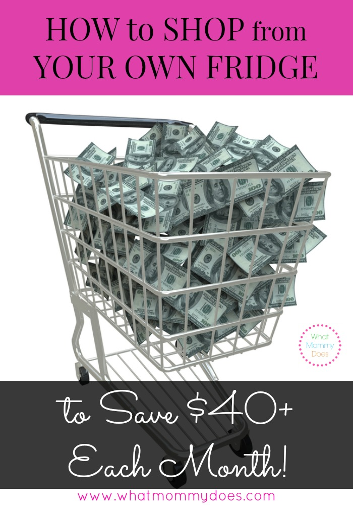 How to Shop from Your Own Fridge to Save $40 or more each month