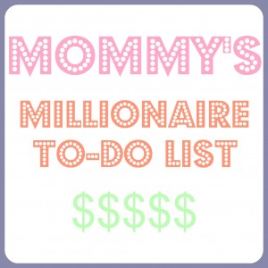Mommy's Millionaire To-Do List