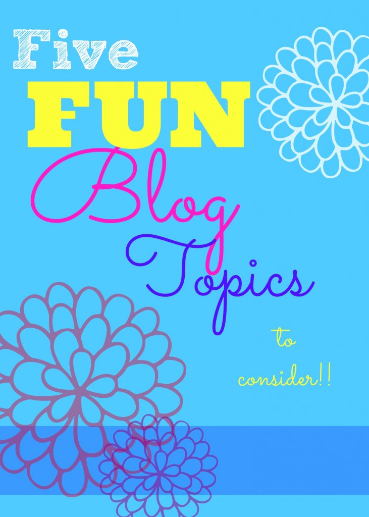 What to blog about 5 unique blog ideas for Fun blog ideas