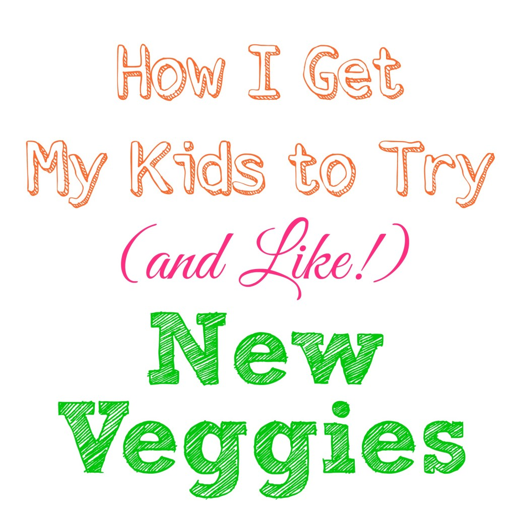 how I get my kids to like vegetables
