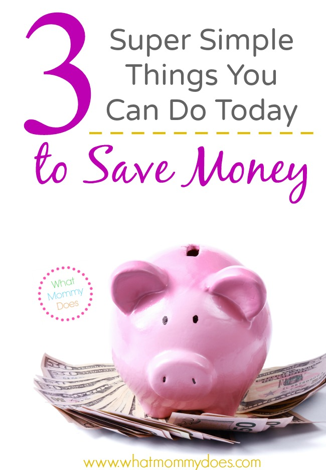 3 Super Simple Things You Can Do Today to Save Money