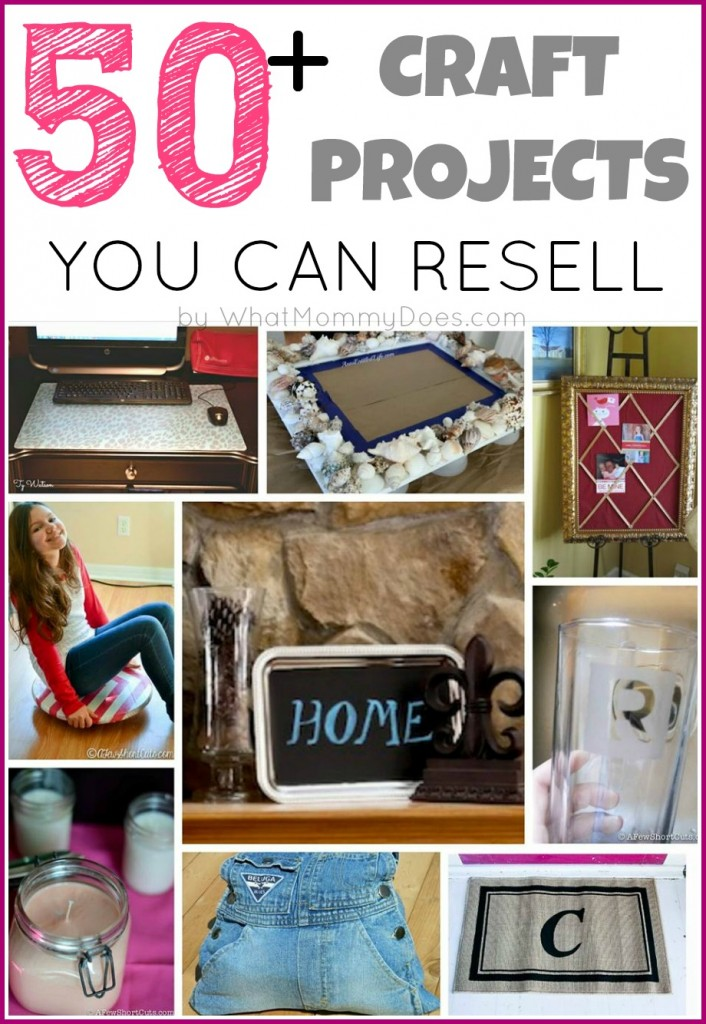 50 crafts you can make and sell what mommy does for Great crafts to make and sell