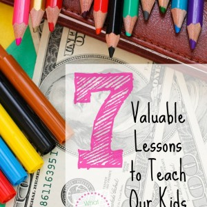 7 Valuable Lessons to Teach Your Kids About Money