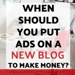 New Blog Tip >> When Should You Put Ads on Your Blog?