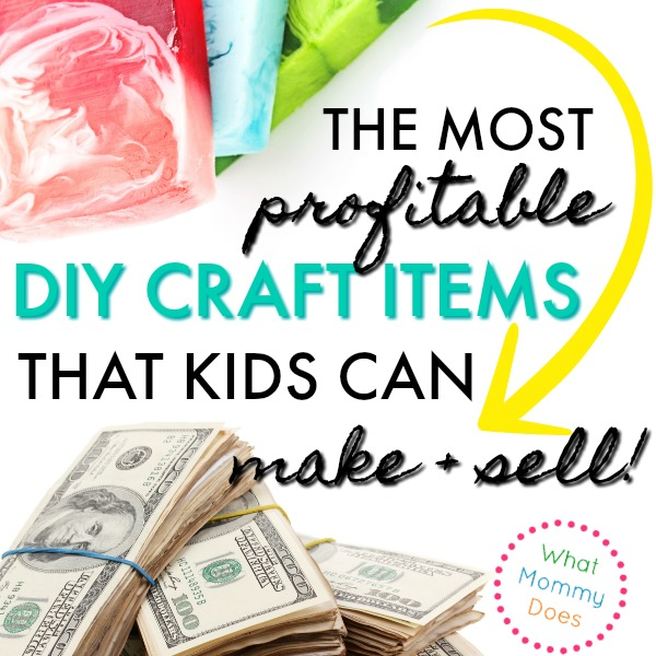 17 Best Things For Kids To Make And Sell What Mommy Does