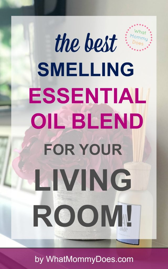 The Best Smelling Essential Oil Diffuser Blend For Your Living Room What Mommy Does