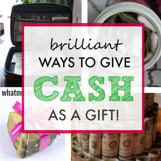 18 Brilliant Ways To Give Money As A Gift Clever Money Gifts Everyone Loves To Receive What Mommy Does