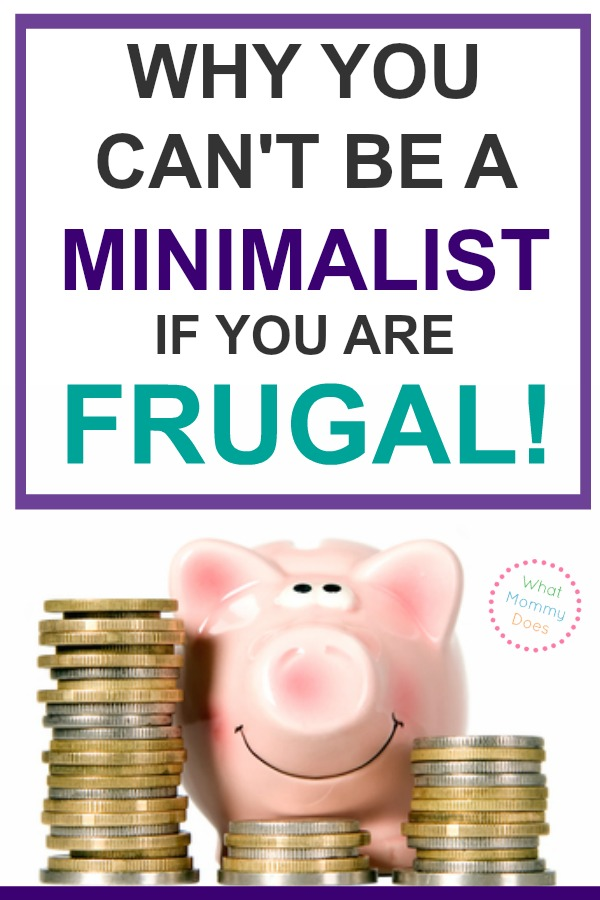 Am I the only one who thinks MINIMALISM is the complete opposite of FRUGALITY?! It's not possible to be truly frugal AND minimalist & here's why! | simple living, budgeting & downsizing, saving money ideas, #minimalistlife #howtobeaminimalist no more