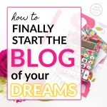 how to finally start the blog of your dreams
